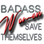 Badass Women Save Themselved