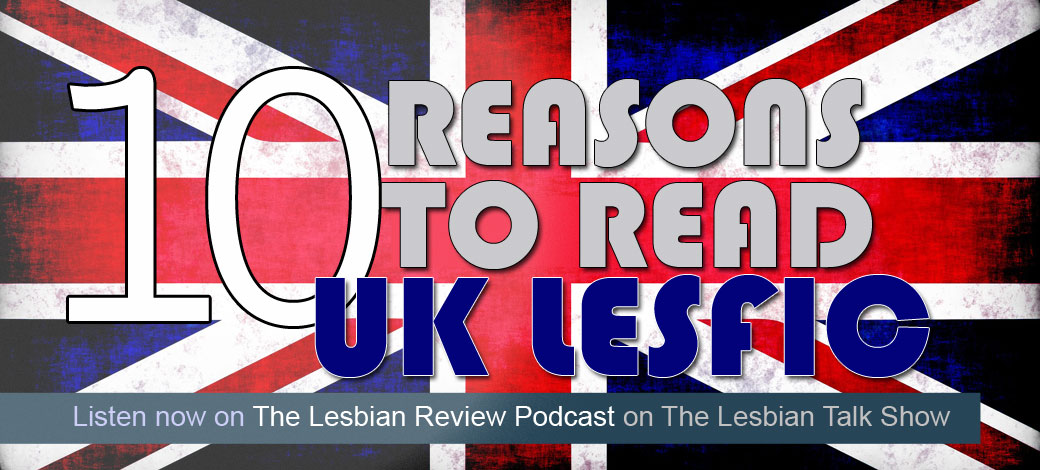 10 Reasons To Read UK Lesfic