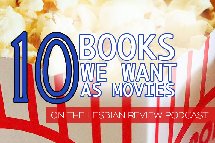 10 Lesbian Books We Want As Movies