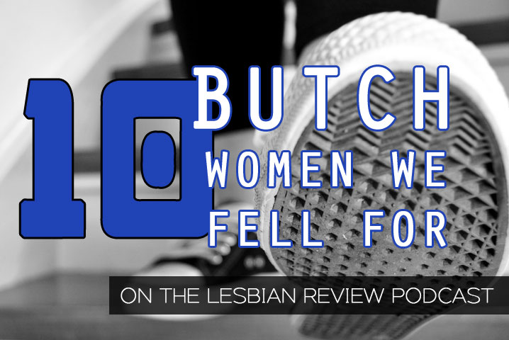 10 Butch Women We Fell For