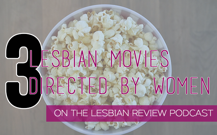 3 Lesbian Movies Directed By Women