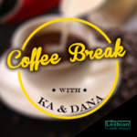 Coffee Break with KA & Dana