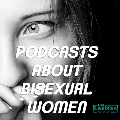 Podcasts About Bisexual Women